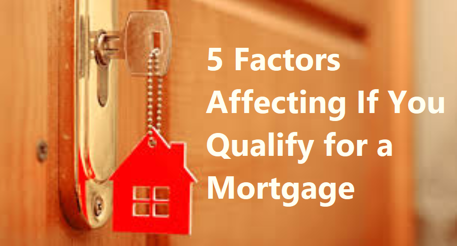 5 Factors Affecting If You Qualify for a Mortgage
