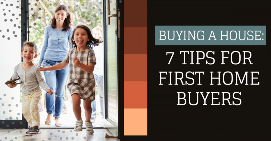 Buying Your First Home?  Here are 7 tips!