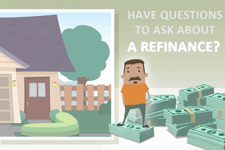 Have Questions to Ask When Considering a Refinance