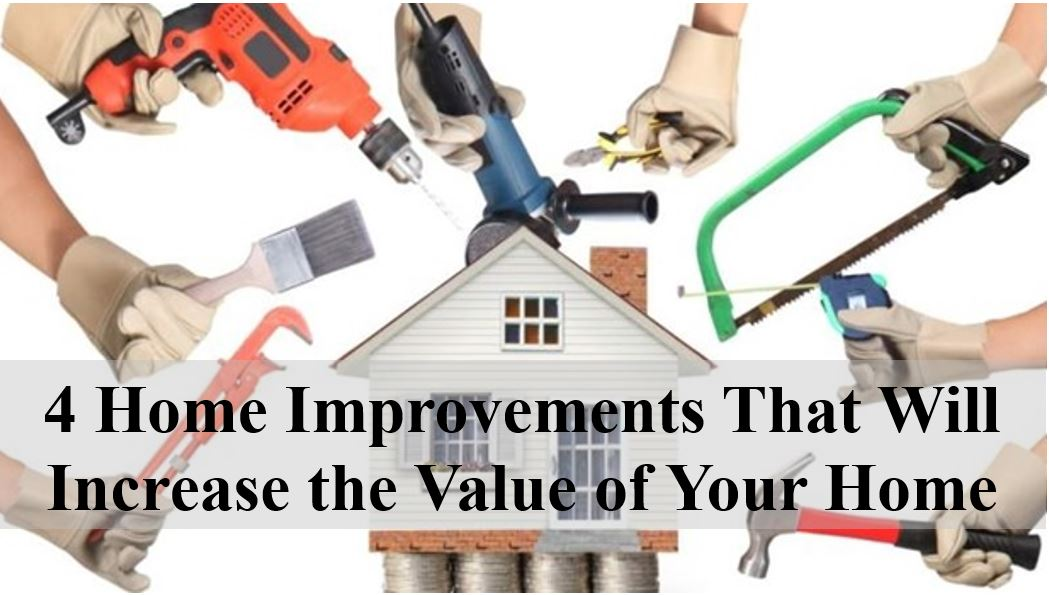 4 Home Improvements That Will Increase The Value Of Your Home