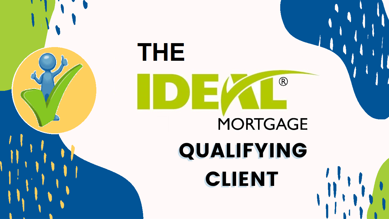THE IDEAL MORTGAGE QUALIFYING CLIENT