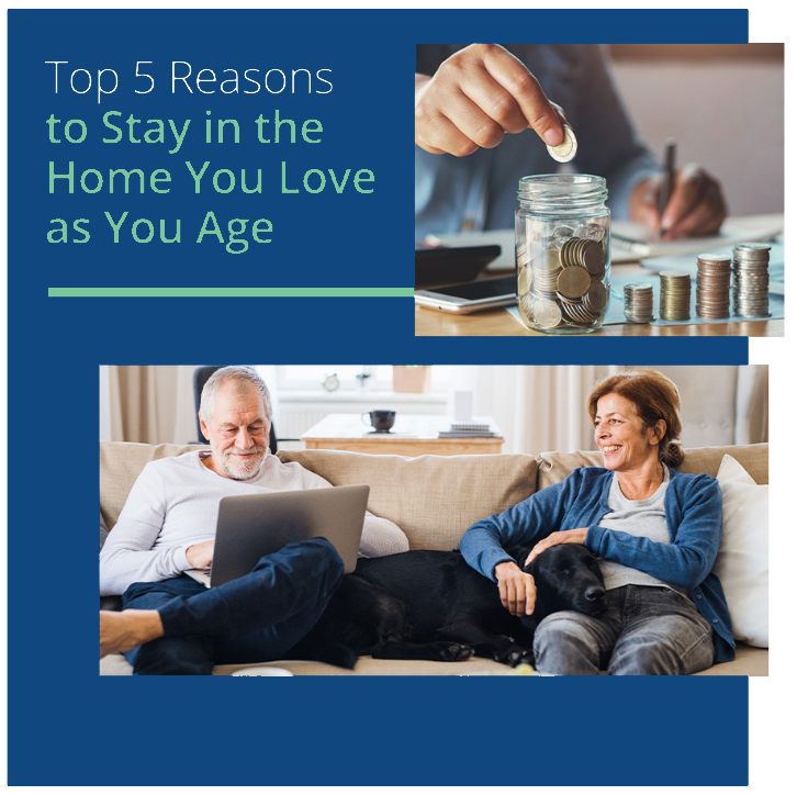 Top 5 Reasons to Stay in the Home You Love as You Age.
